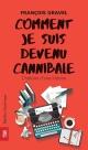 Couverture : Comment je suis devenu cannibale : l'histoire d'une histoire François Gravel