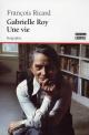 Couverture : Gabrielle Roy :Une vie François Ricard
