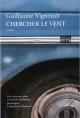 Couverture : Chercher le vent Guillaume Vigneault
