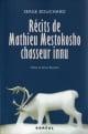 Couverture : Récits de Mathieu Mestokosho, chasseur innu Serge Bouchard, Gérard Bouchard