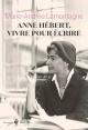 Couverture : Anne Hébert, vivre pour écrire Marie-andrée Lamontagne