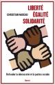 Couverture : Liberté, égalité, solidarité:refonder la démocratie et la justice Christian Nadeau