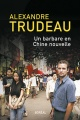 Couverture : Un barbare en Chine nouvelle Alexandre Trudeau