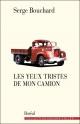 Couverture : Les yeux tristes de mon camion Serge Bouchard