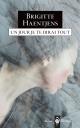 Couverture : Un jour je te dirai tout Brigitte Haentjens
