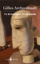 Couverture : Tu écouteras ta mémoire : cent très brefs récits Gilles Archambault