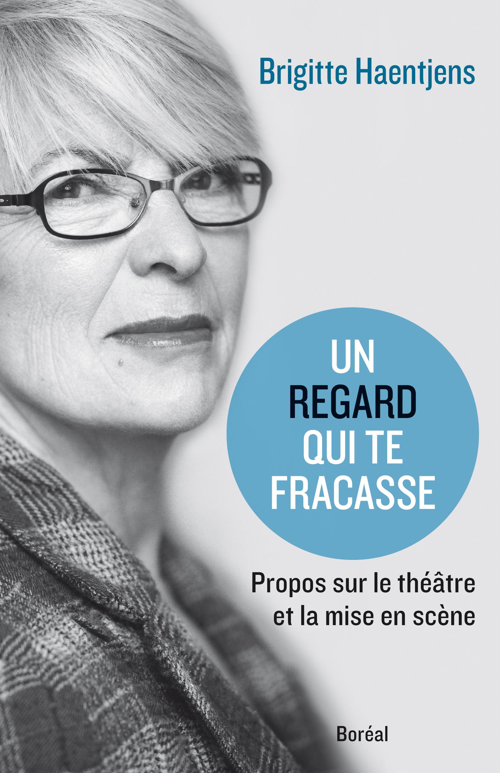 Couverture : Un regard qui te fracasse : propos sur le théâtre et... Brigitte Haentjens