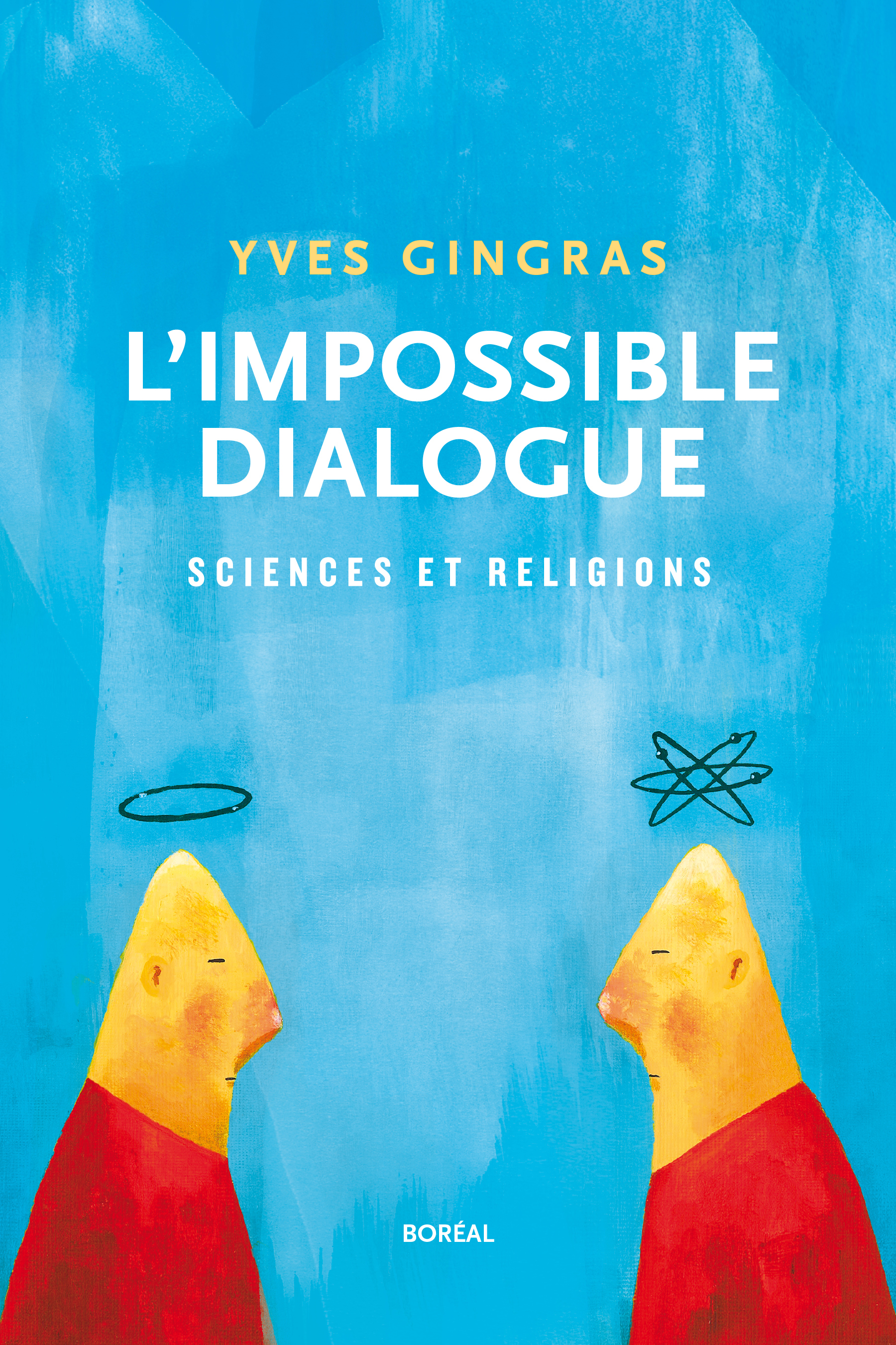 Couverture : L'impossible dialogue: sciences et religions Yves Gingras