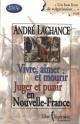 Couverture : Vivre, aimer et mourir : Juger et punir en Nouvelle-France André Lachance