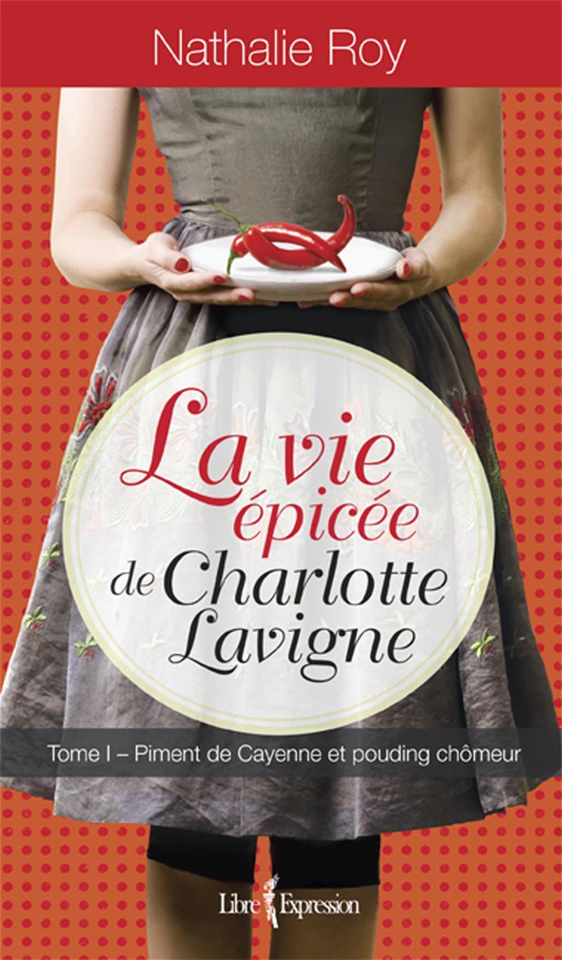Vie épicée de Charlotte Lavigne (La) T.1: Piment de cayenne et...