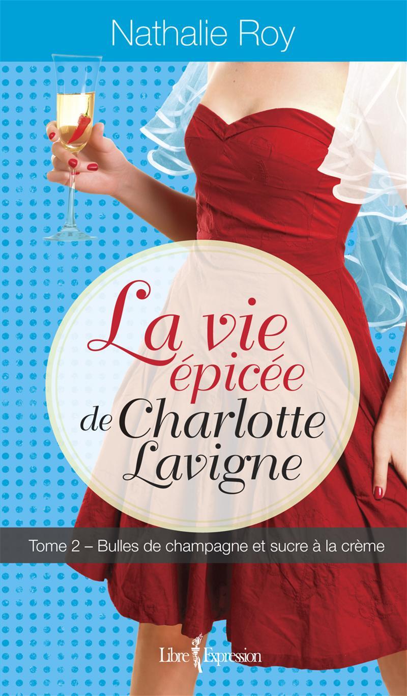 La vie épicée de Charlotte Lavigne T.2 : Bulles de champagne et..