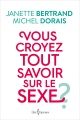 Couverture : Vous croyez tout savoir sur le sexe ? Janette Bertrand, Michel Dorais