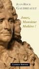 Couverture : Jouez, monsieur Molière ! Jean-rock Goudreault