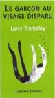Couverture : Le garçon au visage disparu Larry Tremblay