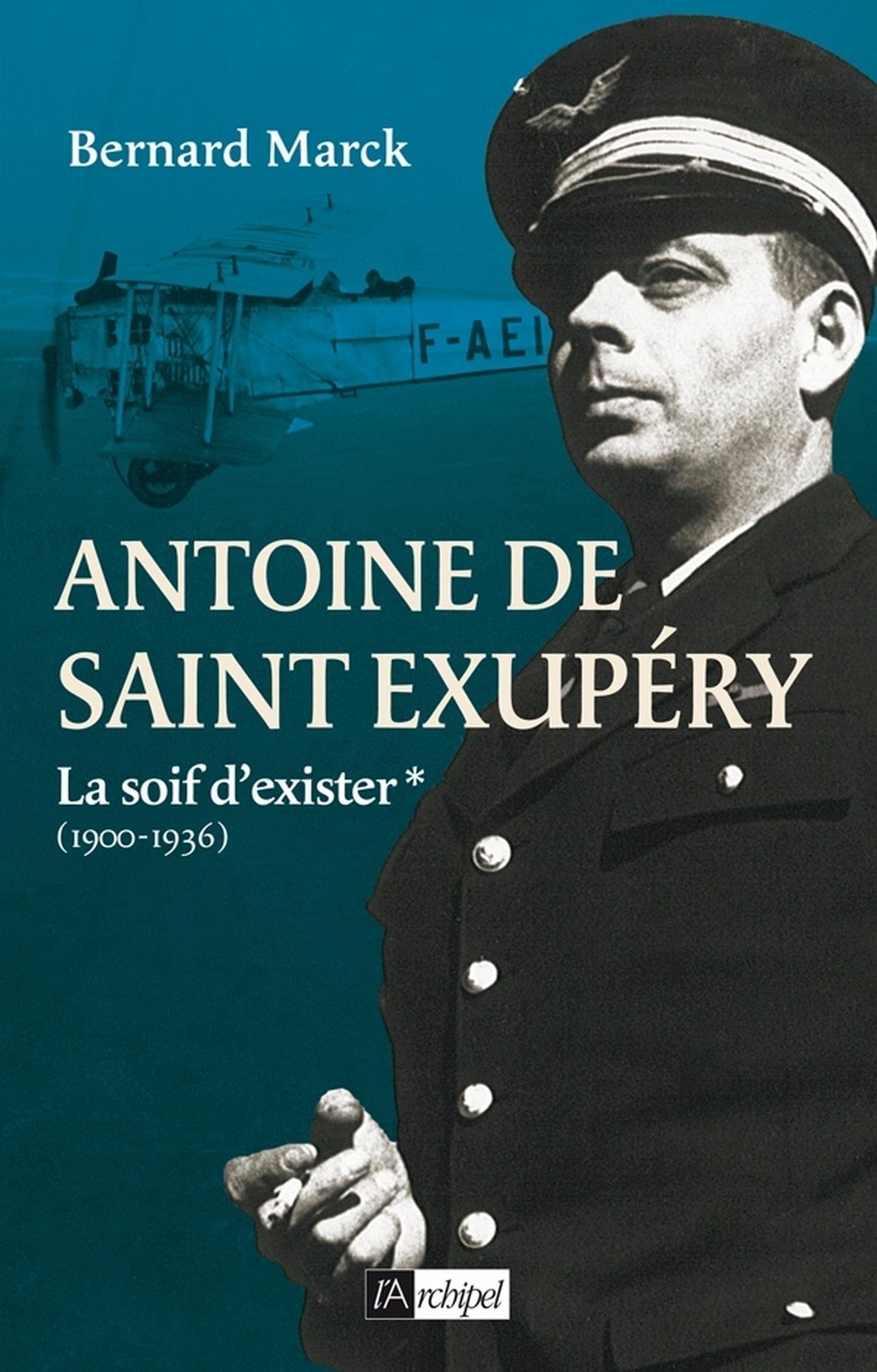 Couverture : Antoine de Saint-Exupéry T.1- La soif d'exister (1900-1936) Bernard Marck