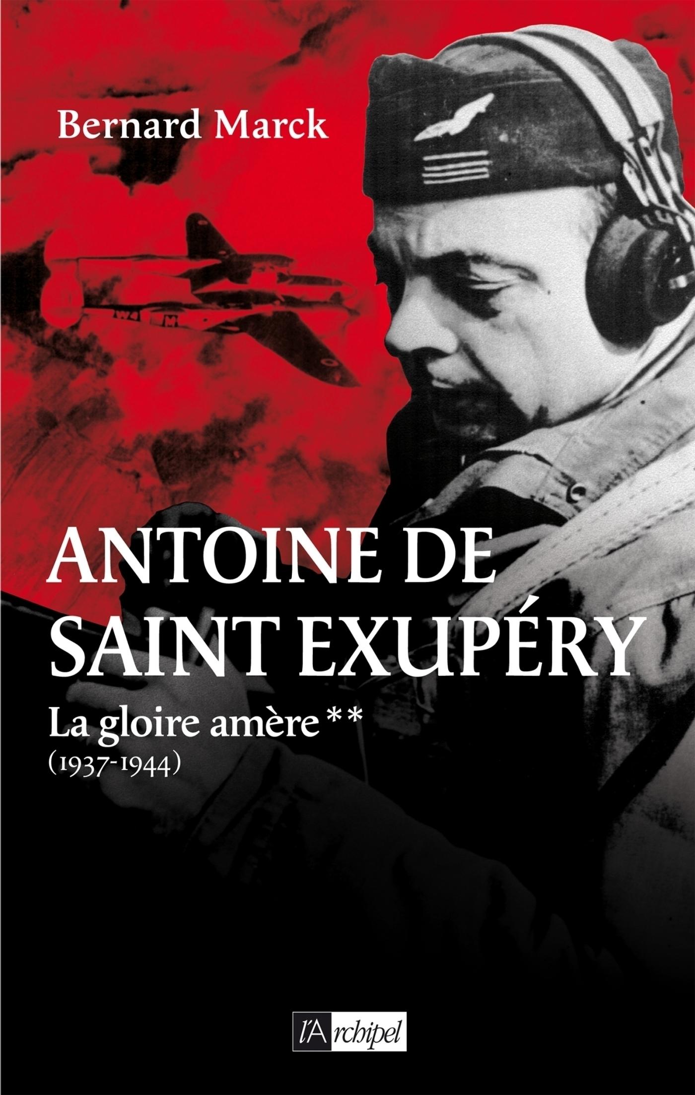 Couverture : Antoine de Saint-Exupéry T.2: La gloire amère, 1937-1944 Bernard Marck