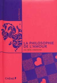 Vignette du livre La philosophie de l'amour en 365 citations