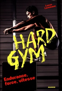Vignette du livre Hard gym : endurance, force, vitesse