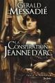Couverture : La conspiration Jeanne d'Arc T.1 Gérald Messadié