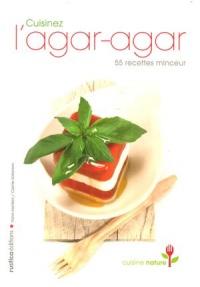 Cuisinez l'agar-agar : 55 recettes minceur