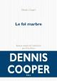 Couverture : Le fol marbre Dennis Cooper