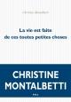 Couverture : La vie est faite de ces toutes petites choses Christine Montalbetti