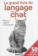 Couverture : Le grand livre du langage du chat: éduquer, soigner, comprendre Cédric Hernandez, Irina Sarnavska, Virginie Poussin, Aude Yvanès