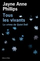 Couverture : Tous les vivants: le crime de Quiet Dell Jayne Anne Phillips