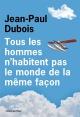 Couverture : Tous les hommes n'habitent pas le monde de la même façon Jean-paul Dubois