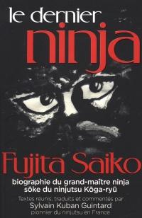 Le dernier ninja: Fujita Saiko : biographie du grand-maître ninja