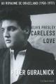 Couverture : Elvis Presley - Careless Love Peter Guralnick