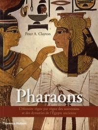 Pharaons (Les): L'histoire règne par règne des souverains et...