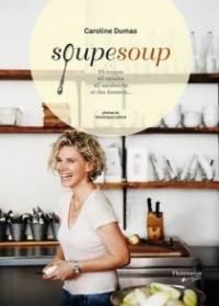 Soupesoup: 65 soupes, 40 salades, 40 sandwichs et des desserts...