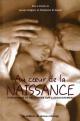 Couverture : Au coeur de la naissance.Témoignages et réflexions /accouchement Lysane Grégoire