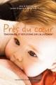Couverture : Près du coeur: Témoignages et réflexions sur l'allaitement Lysane Grégoire, Marie-anne Poussart