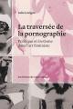 Couverture : La traversée de la pornographie : Politique et érotisme dans ... Thérèse St-gelais, Julie Lavigne