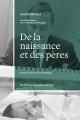 Couverture : De la naissance et des pères: une histoire de la paternité au 20e Andrée Rivard, Francine De Montigny