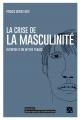 Couverture : La crise de la masculinité : autopsie d'un mythe tenace Francis Dupuis-déri