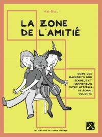 La zone de l'amitié: guide des rapports non-sexuels et harmonieux