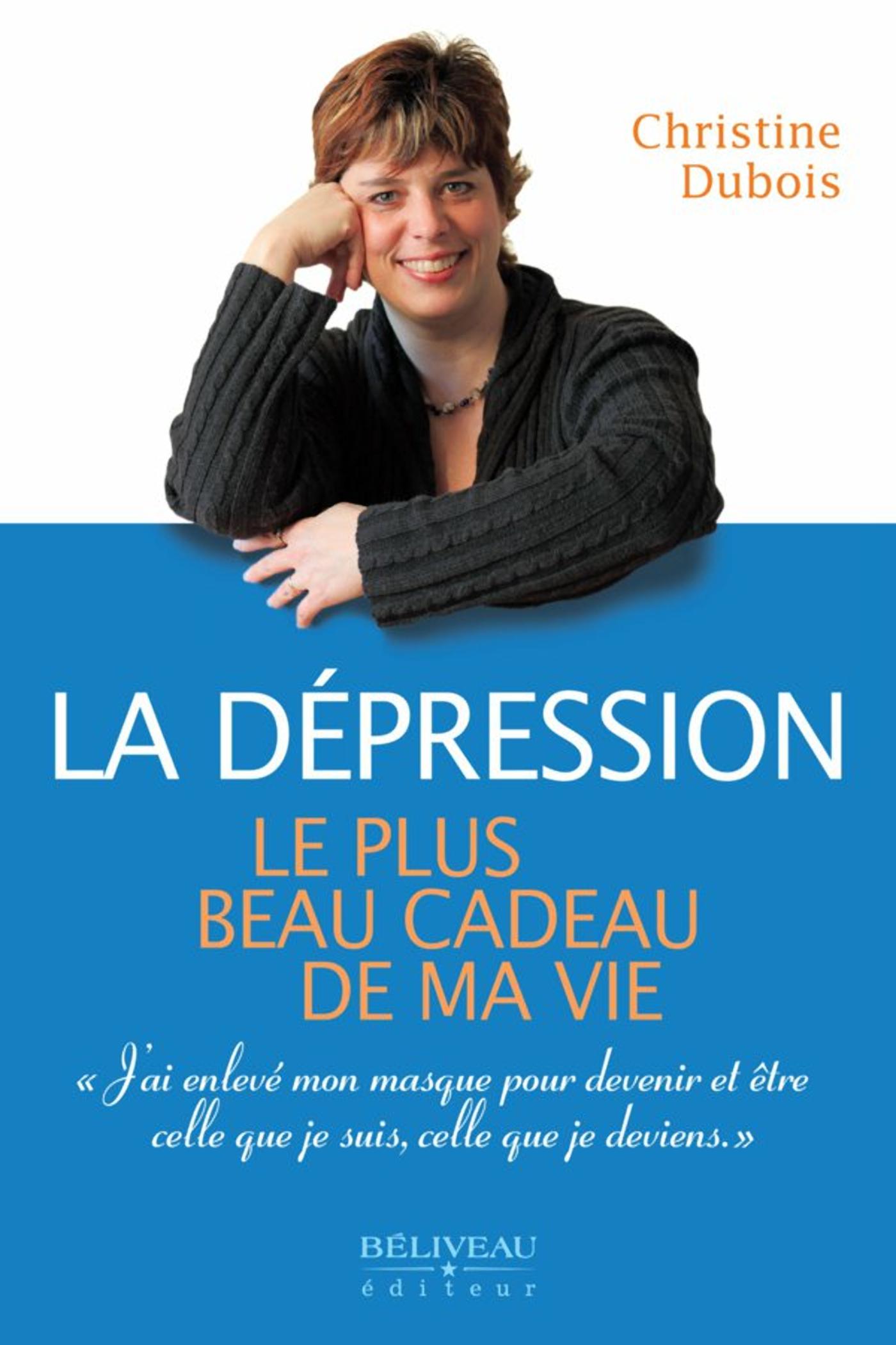 Couverture : Dépression (La) : le Plus Beau Cadeau de ma Vie Christine Dubois