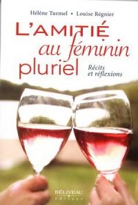 Amitié, au féminin pluriel(L'): récits et réflexions