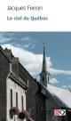 Couverture : Ciel de Québec (Le) Jacques Ferron