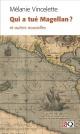 Couverture : Qui a tué Magellan? et autres nouvelles Mélanie Vincelette