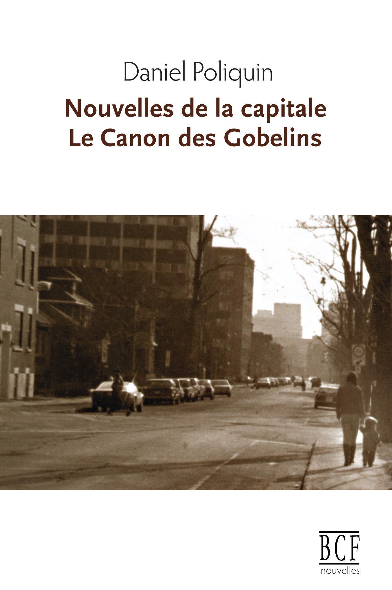 Couverture : Nouvelles de la capitale suivi de Le canon des Gobelins Daniel Poliquin