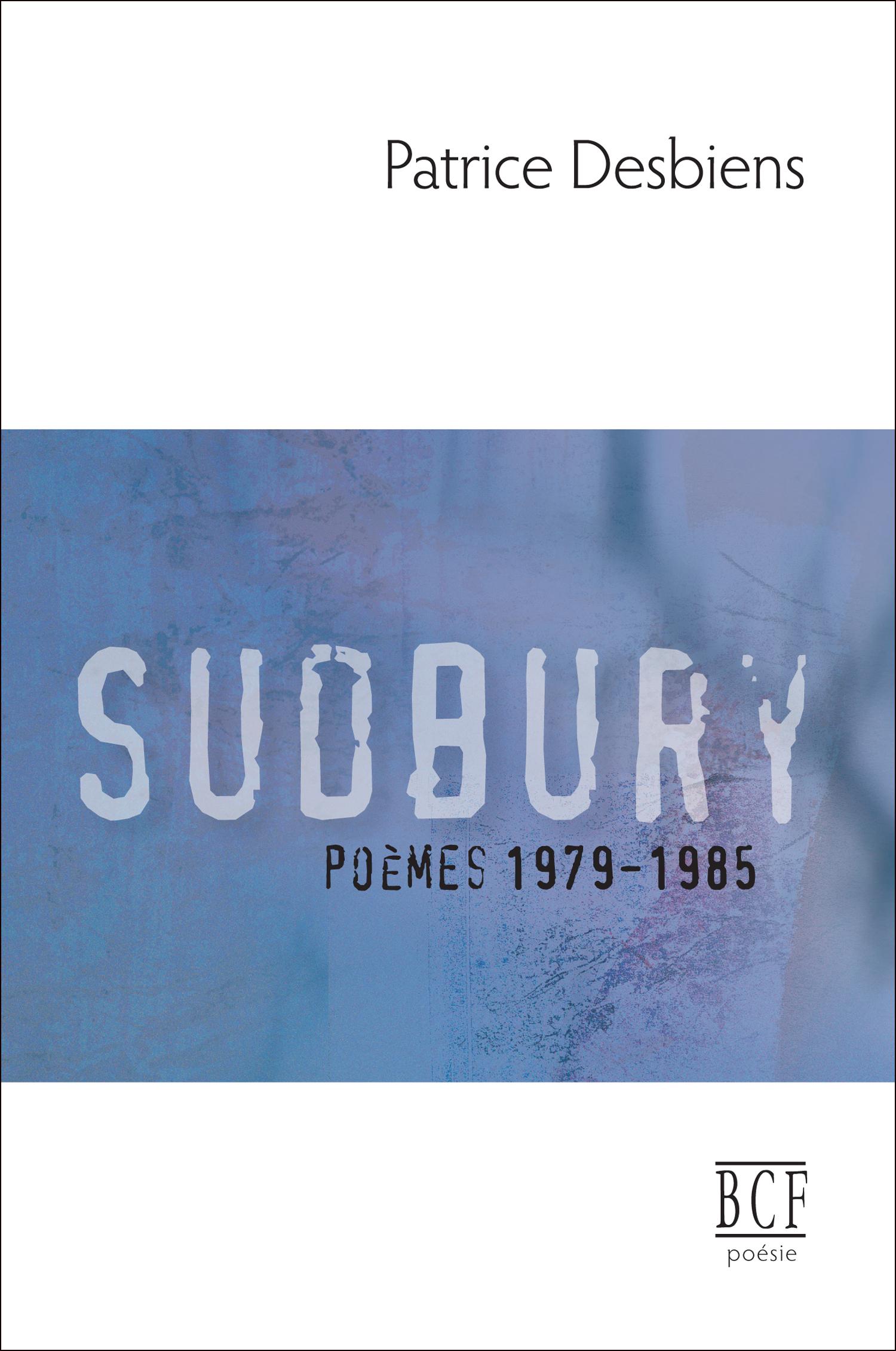 Couverture : Sudbury: Poèmes 1979-1985 Patrice Desbiens