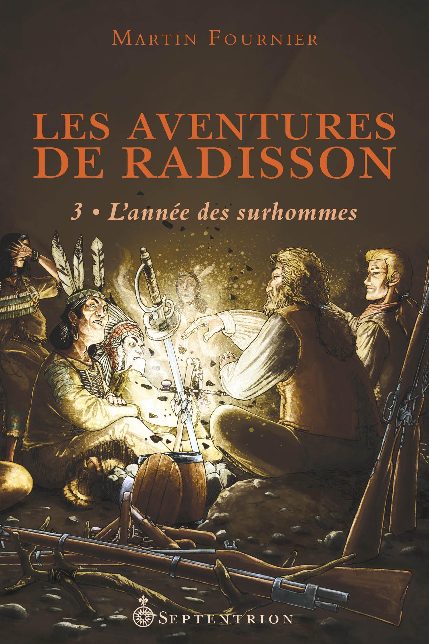 Couverture : Les aventures de Radisson T.3 : L'année des surhommes Martin Fournier