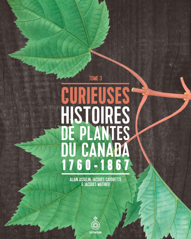 Curieuses histoires de plantes du Canada T.3 : 1760-1867