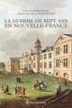 Couverture : Guerre de Sept Ans en Nouvelle-France (La) Laurent Veyssière, Bertrand Fonck