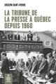 Couverture : La tribune de la presse de Québec depuis 1960 Jocelyn Saint-pierre, Gilles Lesage