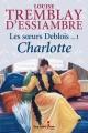 Couverture : Les soeurs Deblois T.1 : Charlotte Louise Tremblay-d'essiambre